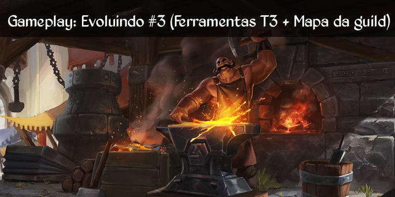 Gameplay: Evoluindo #3 (Ferramentas T3 + Mapa da guild)